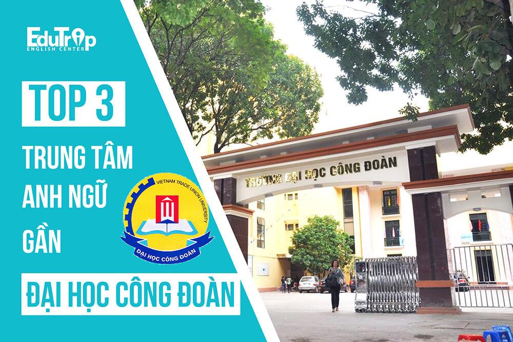 trung tâm Anh ngữ gần Đại học Công đoàn Hà Nội