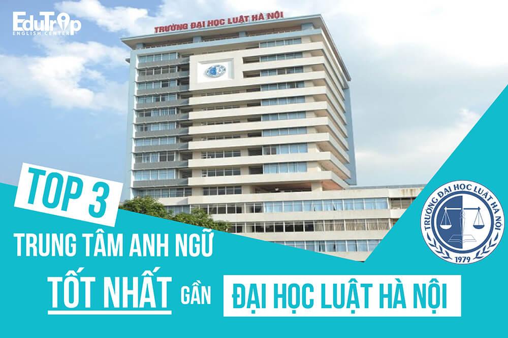 trung tâm Anh ngữ tốt nhất gần Đại học Luật Hà Nội
