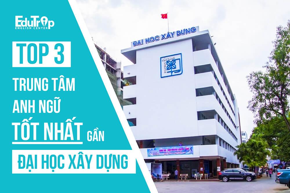 trung tâm Anh ngữ tốt nhất gần Đại học Xây Dựng Hà Nội