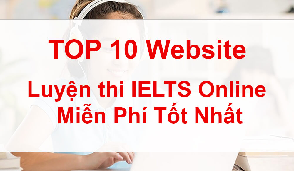 Top 10 Website Luyện thi IELTS Online Miễn Phí Tốt Nhất