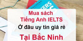 Mua sách Tiếng Anh IELTS ở đâu uy tín giá rẻ tại Bắc Ninh