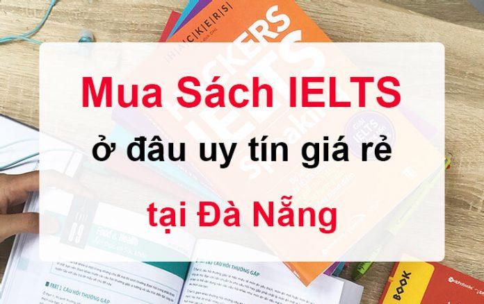 Mua sách Tiếng Anh IELTS ở đâu uy tín giá rẻ tại Đà Nẵng