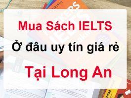 Mua sách Tiếng Anh IELTS ở đâu uy tín giá rẻ tại Long An