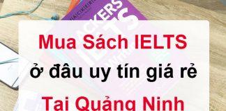 Mua sách Tiếng Anh IELTS ở đâu uy tín giá rẻ tại Quảng Ninh?