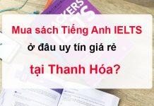Mua sách Tiếng Anh IELTS ở đâu uy tín giá rẻ tại Thanh Hóa?