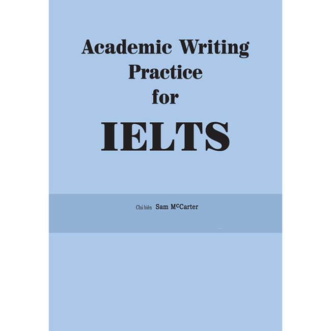 Academic Writing Practice For IELTS - Lộ Trình Tự Học Từ 0 Lên IELTS 6.5 và 7.0 Cho Người Mới Bắt Đầu